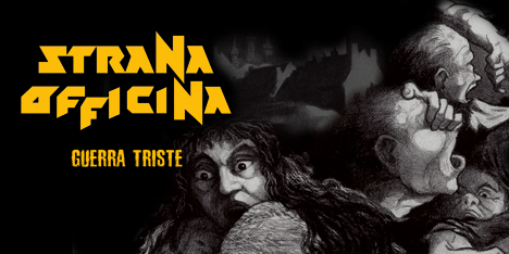 <strong>August 2019:</strong> Strana Officina 'Guerra Triste' available on Cd digipack limited to 500 and on Lp limited to 250: 100 yellow + 150 black. No digital, no promos, no filters, only for fans! (Click for details)