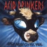 ACID DRINKERS - Hgh Proof Cosmik Milk (Cd)