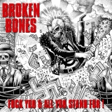 BROKEN BONES - Fuck You And All You Stand For! (Cd)