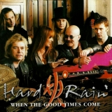 HARD RAIN - When The Good Times Come (Cd)