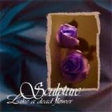 SCULPTURE - Like A Dead Flower (Cd)