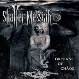 SHATTER MESSIAH - Orphans Of Chaos (Cd)