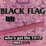 BLACK FLAG - Who's Got The 10 1/2? (12