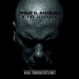 PHILIP H. ANSELMO & THE ILLEGALS - Walk Through Exits Only (12