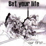 BET YOUR LIFE - Our First… (Cd)