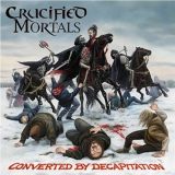 CRUCIFIED MORTALS - Converted By Decapitation (Cd)