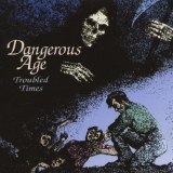 DANGEROUS AGE - Troubled Times (Cd)