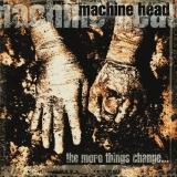 MACHINE HEAD - The More Things Change (Cd)