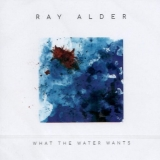RAY ALDER (FATES WARNING) - What The Water Wants (Cd)