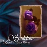 SCULPTURE - Like A Dead Flower (Cd)