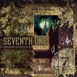SEVENTH ONE - What Should Not Be (Cd)