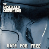 THE NOSEBLEED CONNECTION - Hate For Free (Cd)