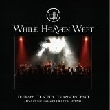WHILE HEAVEN WEPT - Triumph Tragedy Transcendence (12